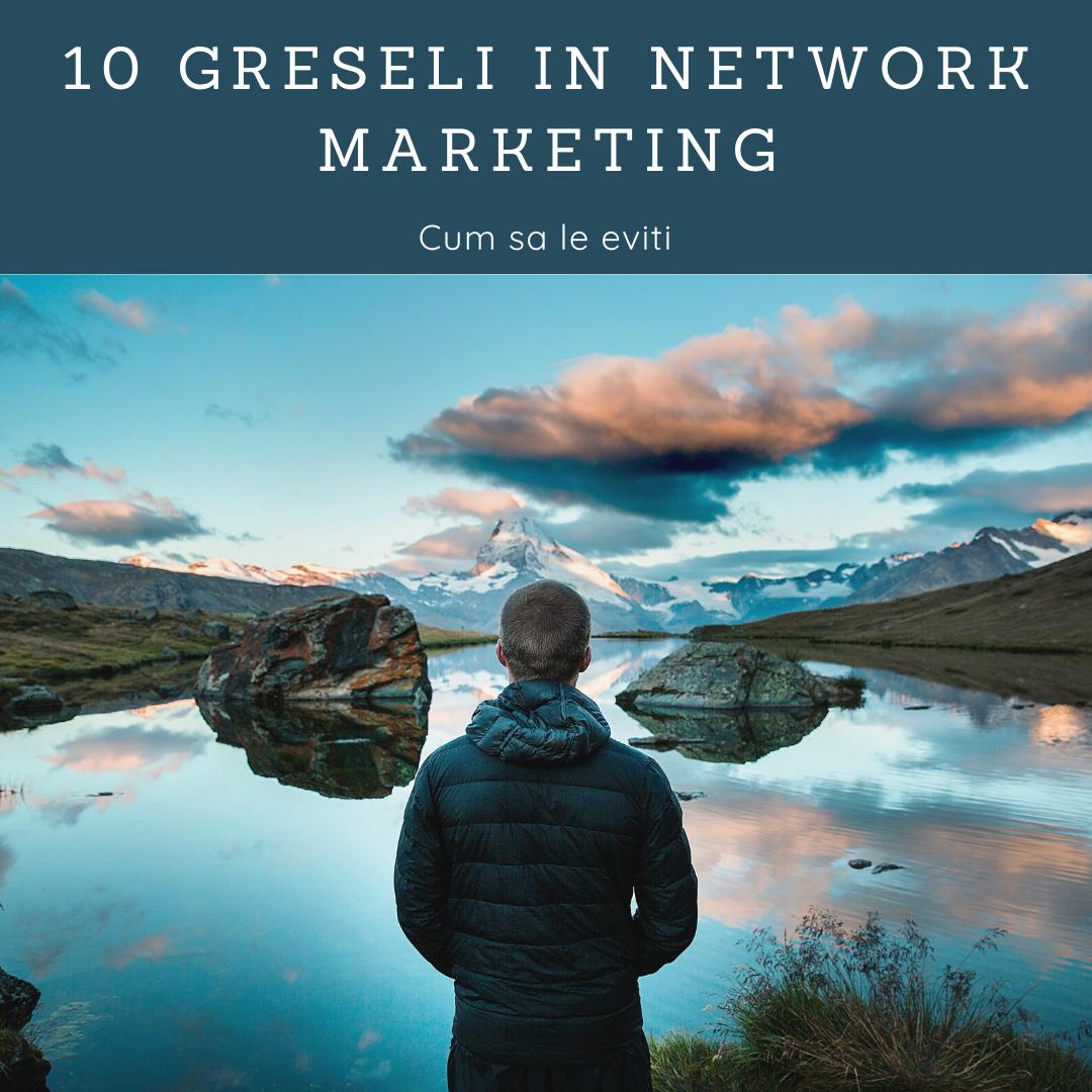 10 greșeli în dezvoltarea afacerii Network Marketing